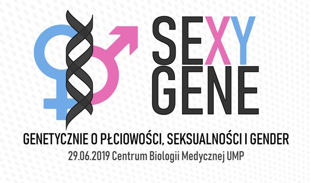 """Konferencja """"SeXY Gene-Genetycznie o Płciowości, Seksualności i Gender"""""""